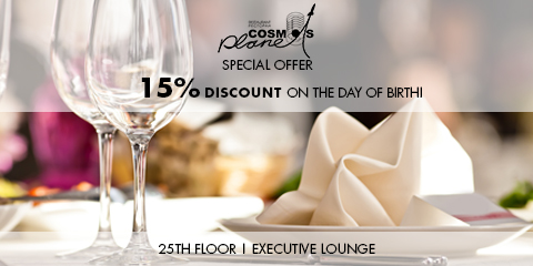 "SPECIAL OFFER: 15% DISCOUNT ON BIRTHDAY IN THE ""COSMOS PLANET"" RESTAURANT"